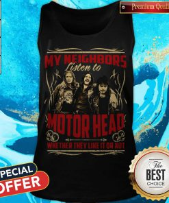 My Neighbors Listen To Motorhead Whether They Like It Or Not Tank Top