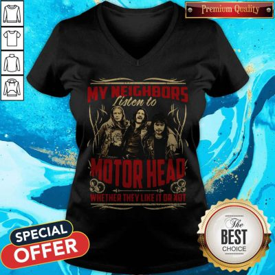 My Neighbors Listen To Motorhead Whether They Like It Or Not V- neck