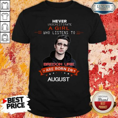 Never Underestimate A Girl Who Listens To Bredon Urie Are Born In August Shirt