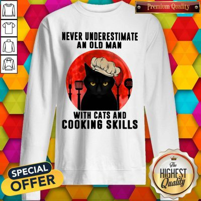 Never Underestimate An Old Man With Cats And Cooking Skills weatshirt