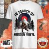 Nice Bigfoot In Search Of Hidden Vinyl Shirt