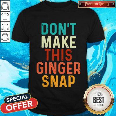 Nice Don't Make This Ginger Snap Shirt