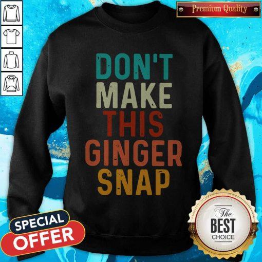Nice Don't Make This Ginger Snap weatshirt