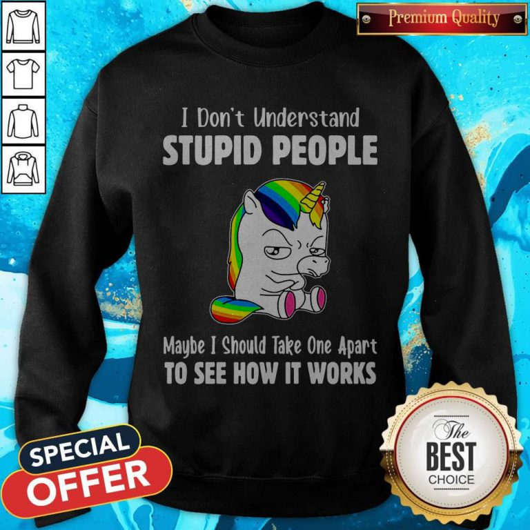 Nice I Don't Understand Stupid People weatshirt