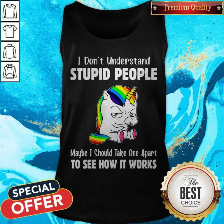Nice I Don't Understand Stupid People Tank Top