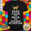 Nice Keep Calm And Walk The Golden Retriever Shirt