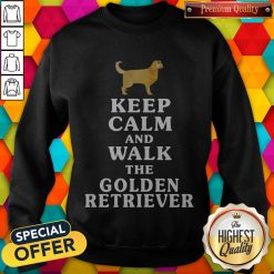 Nice Keep Calm And Walk The Golden Retriever weatshirt