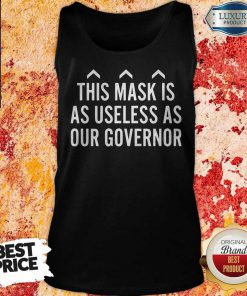 Nice This Mask Is As Useless As Our Governor Tank Top
