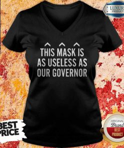 Nice This Mask Is As Useless As Our Governor V- neck