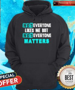 Not Everyone Likes Me But Not Everyone Matters Hoodiea