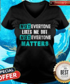 Not Everyone Likes Me But Not Everyone Matters V- neck