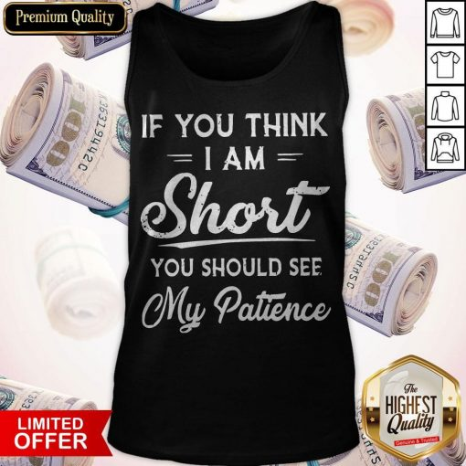 Official If You Think I Am Short You Should See My Patience Tank Top