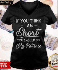 Official If You Think I Am Short You Should See My Patience V- neck