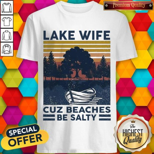 Official Lake Wife Cuz Beaches Be Salty Vintage Retro Shirt