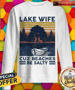 Official Lake Wife Cuz Beaches Be Salty Vintage Retro weatshirt