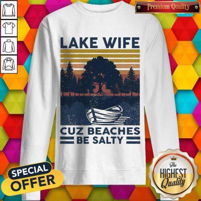 Official Lake Wife Cuz Beaches Be Salty Vintage Retro weatshirt