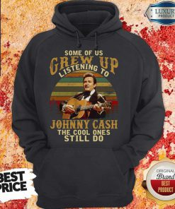 Official Some Of Us Grew Up Listening To Johnny Cash The Cool Ones Still Do Hoodie