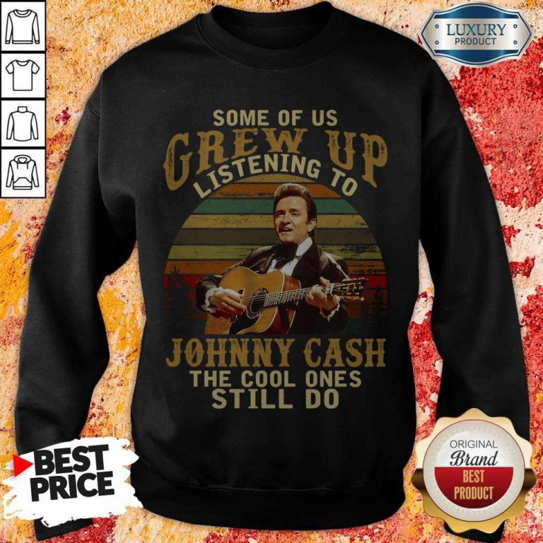 Official Some Of Us Grew Up Listening To Johnny Cash The Cool Ones Still Do weatshirt