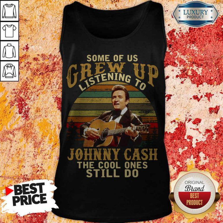 Official Some Of Us Grew Up Listening To Johnny Cash The Cool Ones Still Do Tank Top