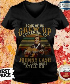 Official Some Of Us Grew Up Listening To Johnny Cash The Cool Ones Still Do V- neck