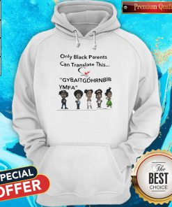 Only Black Parents Can Translate This Gybaitgdhrnbibymfa Hoodiea