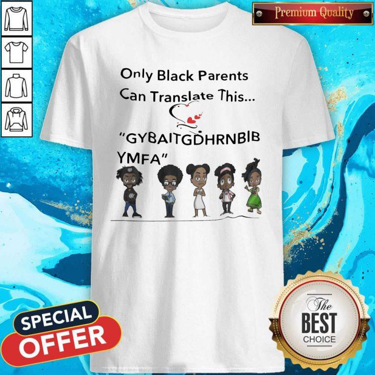Only Black Parents Can Translate This Gybaitgdhrnbibymfa Shirt