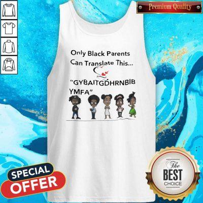 Only Black Parents Can Translate This Gybaitgdhrnbibymfa Tank Top
