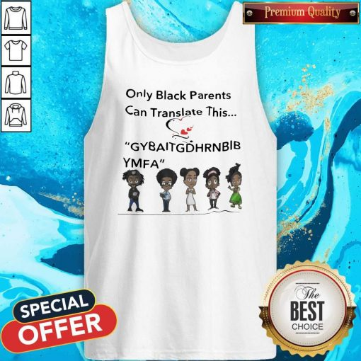 Only Black Parents Can Translate This Gybaitgdhrnbibymfa Tank Top