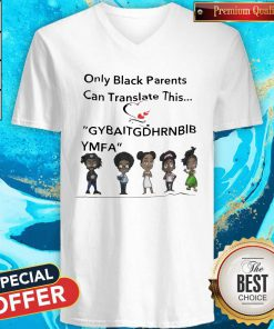 Only Black Parents Can Translate This Gybaitgdhrnbibymfa V- neck