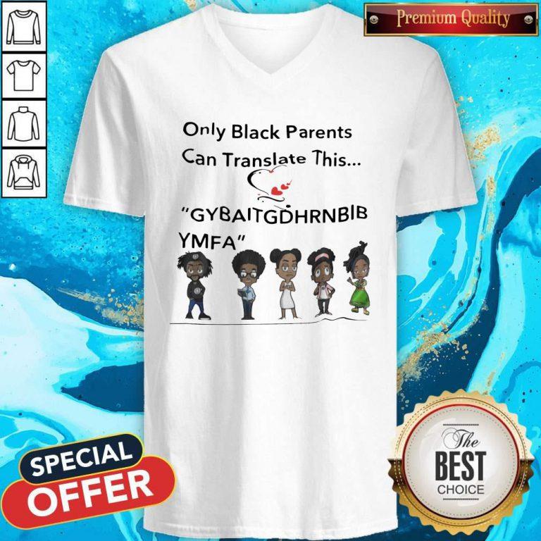 Only Black Parents Can Translate This Gybaitgdhrnbibymfa V- neck