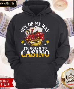 Out Of My Way I'm Going To Casino Hoodiea