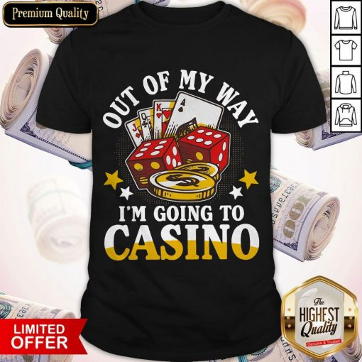 Out Of My Way I'm Going To Casino Shirt