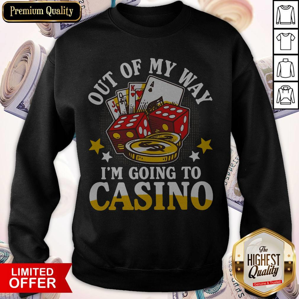 Out Of My Way I'm Going To Casino weatshirt