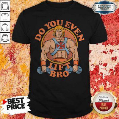 Perfect He Man Do You Even Lift Bro Shirt