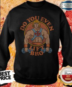Perfect He Man Do You Even Lift Bro weatshirt