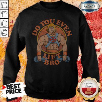 Perfect He Man Do You Even Lift Bro weatshirt