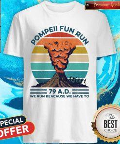 Pompeii Fun Run 79 Ad We Run Because We Have To Vintage Shirt