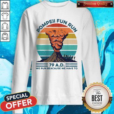 Pompeii Fun Run 79 Ad We Run Because We Have To Vintage weatshirt
