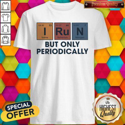 Premium I Run But Only Periodically Shirt