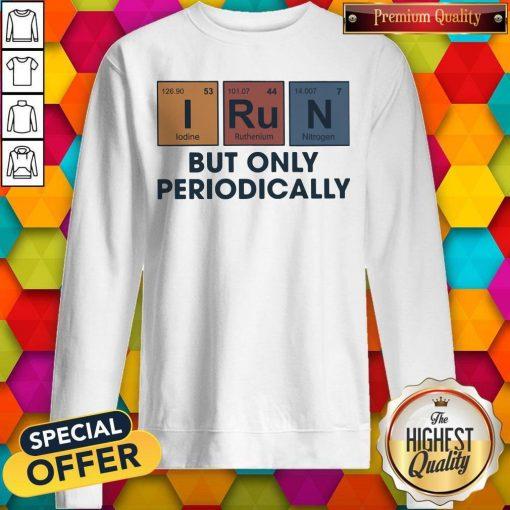 Premium I Run But Only Periodically weatshirt