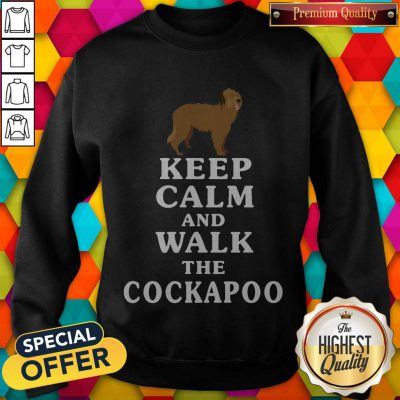 Premium Keep Calm And Walk The Cockapoo weatshirt