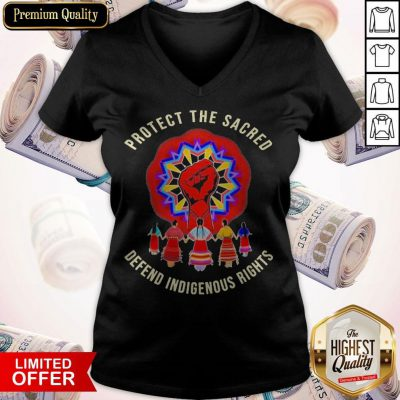 Protect The Sacred Defend Indigenous Rights V- neck