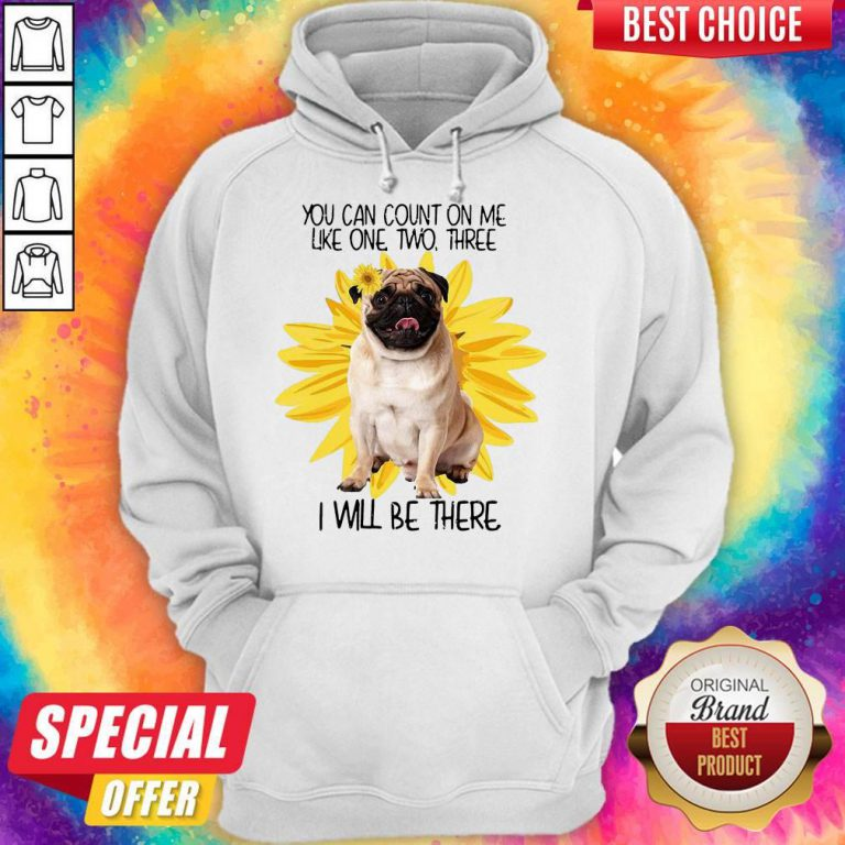 Pug Dog You Can Count On Me Like One Two Three I Will Be There Hoodie