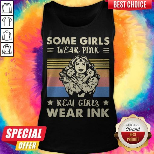 Some Girls Wear Pink Real Girls Wear Ink Vintage Retro Tank Top