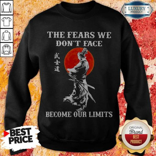 Samurai The Fears We Don't Face Become Our Limits Sunset weatshirt