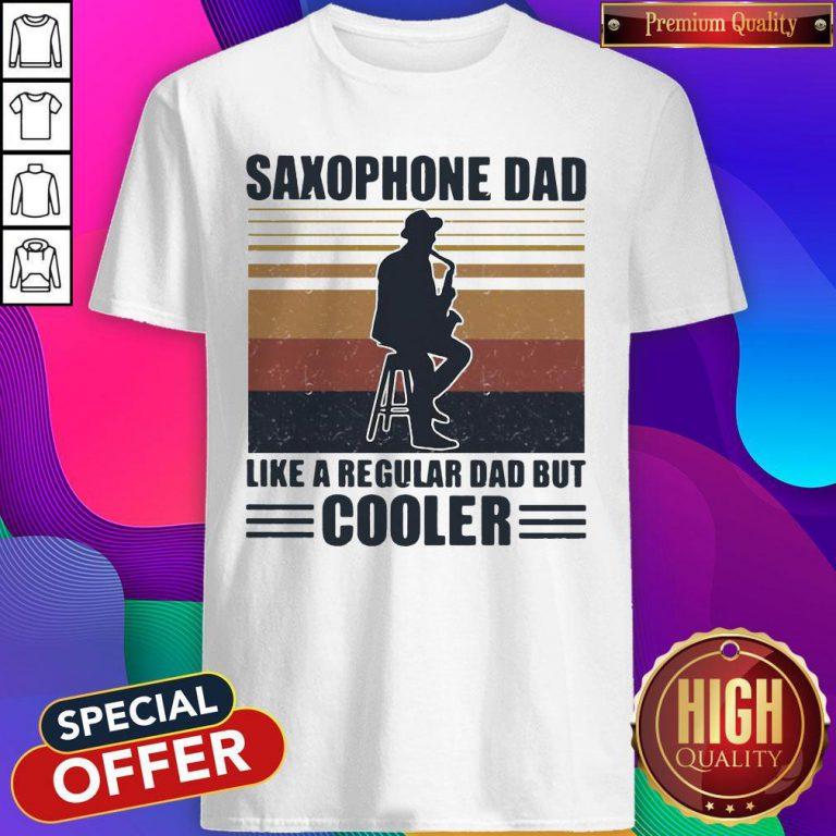 Saxophone Dad Like A Regular Dad But Cooler Shirt