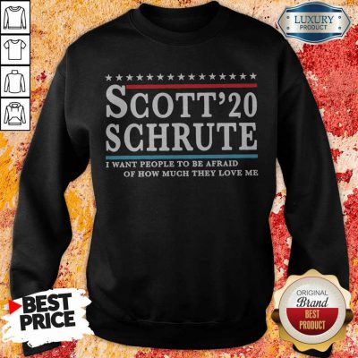 Scott 20 Schrute I Want People To Be Afraid Of How Much They Love Me T-weatshirt