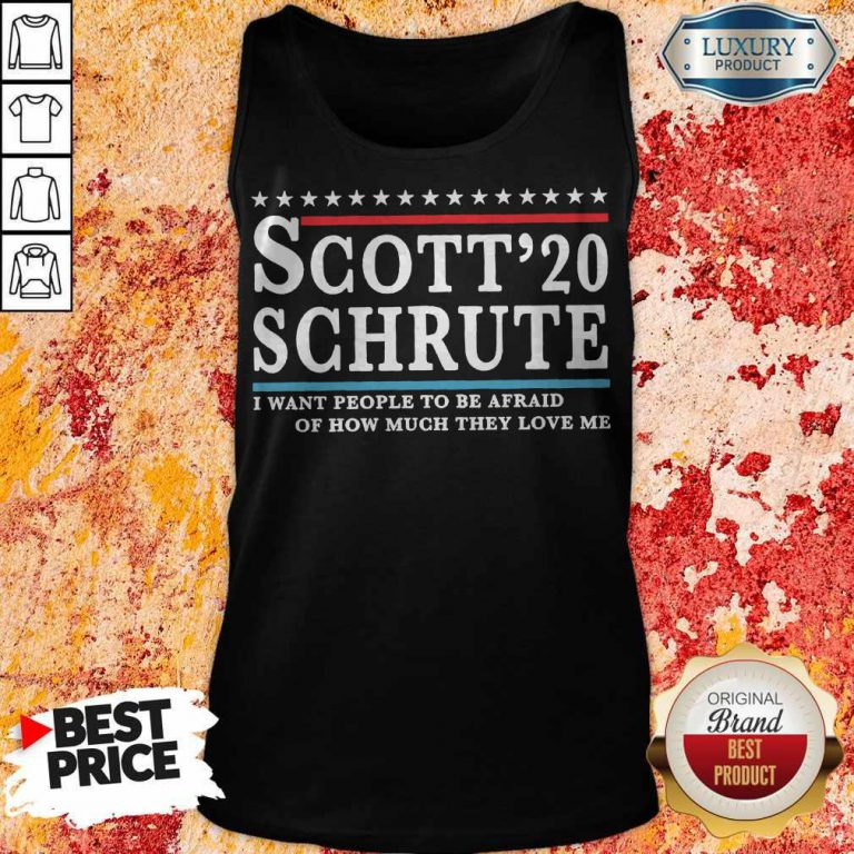 Scott 20 Schrute I Want People To Be Afraid Of How Much They Love Me T-Tank Top