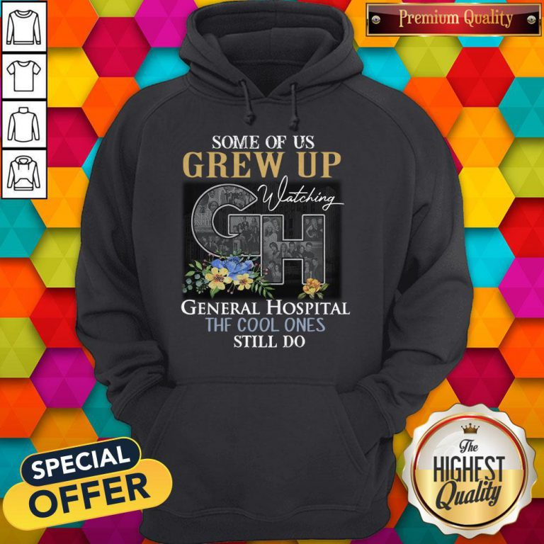 Some Of Us Grew Up Watching General Hospital The Cool Ones Still Do Flowers Hoodiea