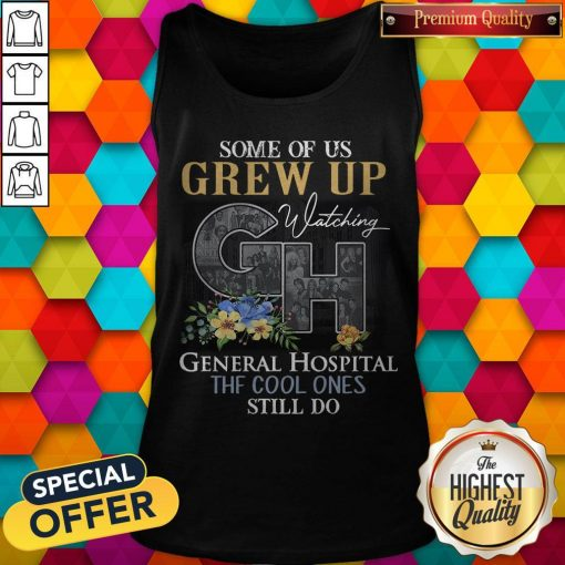 Some Of Us Grew Up Watching General Hospital The Cool Ones Still Do Flowers Tank Top